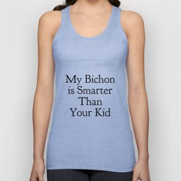 My Bichon is Smarter Than Your Kid in Black Unisex Tank Top