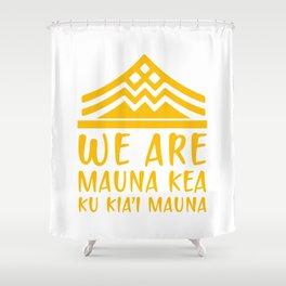 WE ARE MAUNA KEA - KU KIA'I MAUNA Shower Curtain