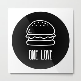 ONE LOVE, BURGER LOVE Metal Print