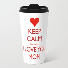 keep calm because i love u mom Travel Mug