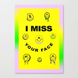 I MISS YOUR FACE Canvas Print