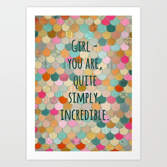 Don't forget, girl - you are, quite simply, incredible. Art Print