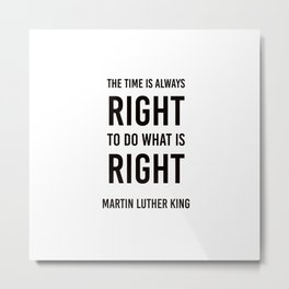 The time is always right - Martin Luther King Metal Print