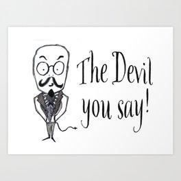 The Devil You Say! Art Print