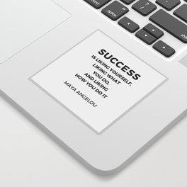 Maya Angelou Inspiration Quotes -  SUCCESS is liking yourself Sticker