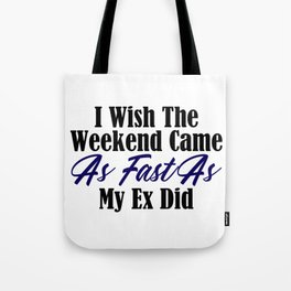 Wish Weekend Came As Fast As My Ex Funny Lover Meme Tote Bag