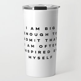 I am big enough to admit that i am often inspired by myself Travel Mug