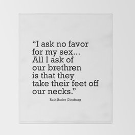I ask no favor for my sex. All I ask of our brethren is that they take their feet off our necks Throw Blanket
