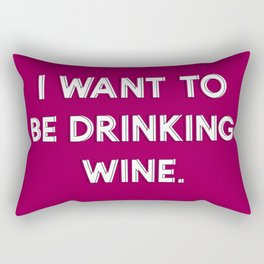 I Want To be Drinking Wine | Typography | Design Rectangular Pillow