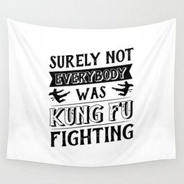 surely not everybody was kung fu Wall Tapestry