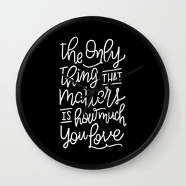 The Only Thing that Matters - Black Background Wall Clock