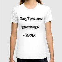 vodka T-shirts featuring You can trust Vodka by CaitlinNicole