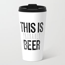 This Is Probably Beer Travel Mug