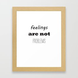 feelings arent problems Framed Art Print