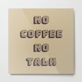 No Coffee No Talk (Soy) Metal Print