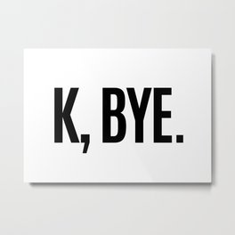 K, BYE OK BYE K BYE KBYE Metal Print