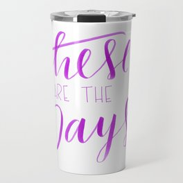 These Are The Days Travel Mug