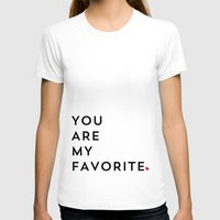 T-shirts featuring YOU ARE MY FAVORITE by Allyson Johnson