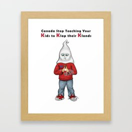 Canada Stop Teaching Your Kids To Klap Their Klands Framed Art Print