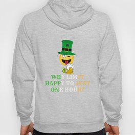 why limit happy to just one hour st paddys day Hoody