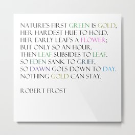 Nothing Gold Can Stay ~ Robert Frost Metal Print