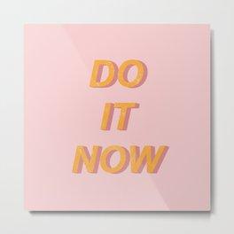 Do it now Metal Print