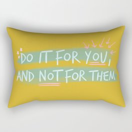 """Do It For You and Not for Them"" Quote Design Rectangular Pillow"