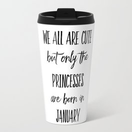 PRINCESSES ARE BORN IN JANUARY Travel Mug