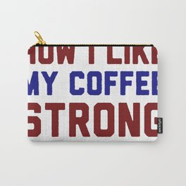 I LIKE MY COUNTRY HOW I LIKE MY COFFEE STRONG & FREE T-SHIRT Carry-All Pouch