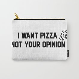 I want pizza not your opinion Carry-All Pouch