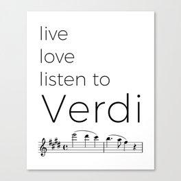 Live, love, listen to Verdi Canvas Print