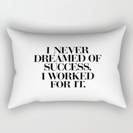 I Never Dreamed Of Success I Worked For It black and white typography poster design home wall decor Rectangular Pillow