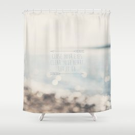 close your eyes ... clear your heart ... let go Shower Curtain