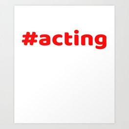 Hashtag Acting tee design for squad goals and a nice unique and simple gift this holiday!  Art Print