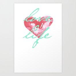 Love a Life - T-Shirt 2 Art Print