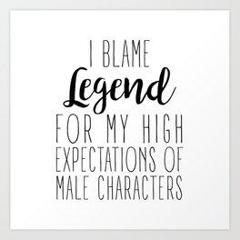 High Expectations - Legend Art Print