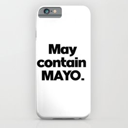 May Contain Mayo. Keto, Weight Loss, Foodie, gift iPhone Case