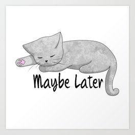 Maybe Later Art Print