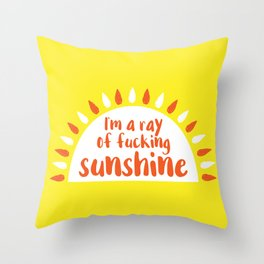 I'm A Ray of Fucking Sunshine Throw Pillow