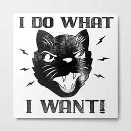 I Do What I Want Funny Cat Metal Print