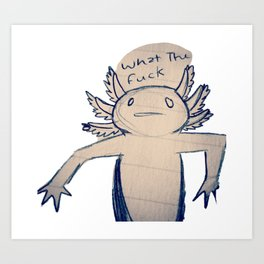 WTF Axolotl Art Print
