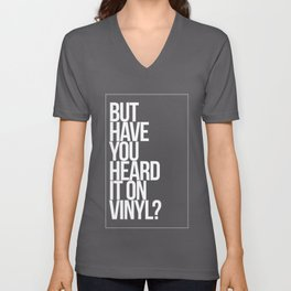 But Have You Heard It On Vinyl Unisex V-Neck
