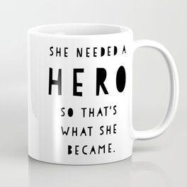 She Needed A Hero Coffee Mug