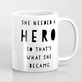 She Needed A Hero Coffee Mug