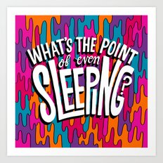 What's the point of even sleeping? Art Print
