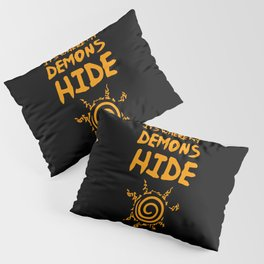 It's Where My Demons Hide Pillow Sham