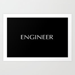 """""""ENGINEER"""" in white letters on a black background. Art Print"""