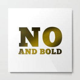 NO AND BOLD Typography Gold Metal Print