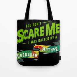 You Don't Scare Me I Was Raised By A Grenadan Mother Tote Bag