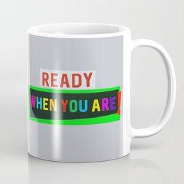 Ready When You Are! Coffee Mug